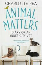 Animal Matters: Diary of an Inner City Vet by Charlotte Rea