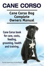 Cane Corso Cane Corso Dog Complete Owners Manual Cane Corso Book For Care.