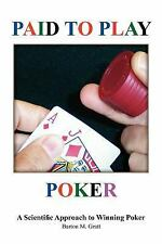 Paid to Play Poker: A Scientific Approach to Winning Poker (Paperback or Softbac