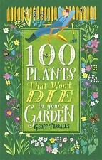 NEW 100 Plants That Won't Die in Your Garden by Geoff Tibballs