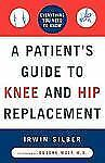 A Patient's Guide to Knee and Hip Replacement : Everything You Need to Know...