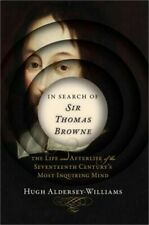 In Search of Sir Thomas Browne: The Life and Afterlife of the Seventeenth Centur