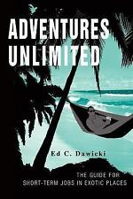 Adventures Unlimited : The Guide for Short-Term Jobs in Exotic Places by Ed...