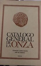 Catalogo General De La Onza By Lopez-Chaves & Yriarte Hardback 1968
