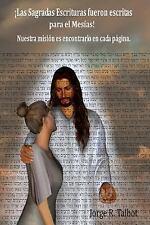 Las Sagradas Escrituras Fueron Escritas para el Mesias : Nuestra Mision Es...