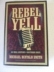 Rebel Yell - An Oral History of Southern Rock by Michael Buffalo Smith New P/B