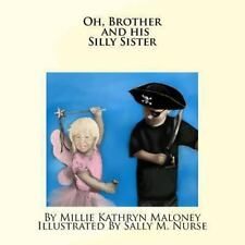 Oh, Brother and His Silly Sister by Millie Maloney (2012, Paperback)