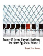 Testing Of Electro Magnetic Machinery And Other Apparatus Volume II