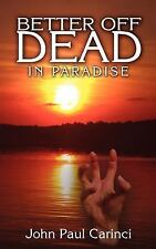 Better Off Dead : In Paradise, Paperback by Carinci, John Paul, Isbn 14343063.
