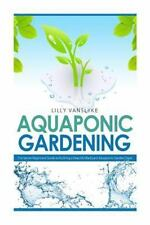Aquaponic Gardening for Beginners - How to Set up and Run Your Aquaponic...