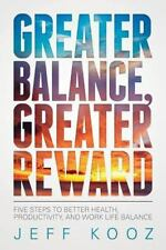 Greater Balance, Greater Reward: Five Steps to Better Health, Productivity, and