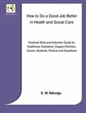 How to Do a Good Job Better in Health and Social Care by E. W. Ndungu (2013,...