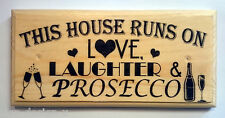 This House Runs On Love Laughter & Prosecco - Sign / Plaque / Gift - Family 280