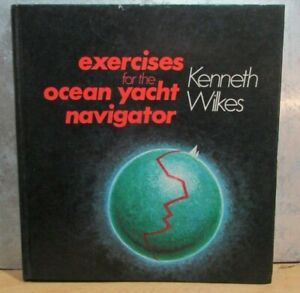 Exercises for the Ocean Yacht Navigator by Kenneth Wilkes 1976