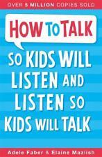 How To Talk So Kids Will Listen and Listen So Ki, Elaine Mazlish, Adele Faber, N