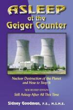 Asleep at the Geiger Counter: Nuclear Destruction fo the Planet and How to Stop