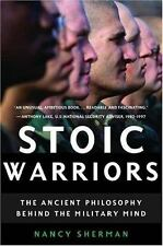Stoic Warriors: The Ancient Philosophy behind the Military Mind, Sherman, Nancy,