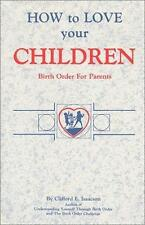 How to Love Your Children: Birth Order for Parents-ExLibrary