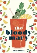 Bloody Mary : The Lore and Legend of a Cocktail Classic, with Recipes for Bru...