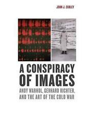 A Conspiracy of Images: Andy Warhol, Gerhard Richter, and the Art of the Cold Wa