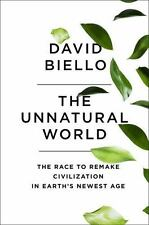 The Unnatural World : The Race to Remake Civilization, 2016  (LIKE NEW)