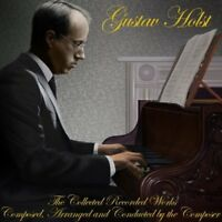 Gustav Holst - The Collected Recorded Works [CD]