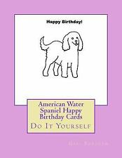 American Water Spaniel Happy Birthday Cards : Do It Yourself by Gail Forsyth.