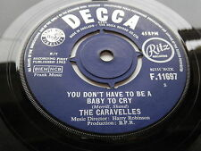 THE CARAVELLES  ORIGINAL 1963 UK 45 YOU DONT HAVE TO BE A BABY TO CRY