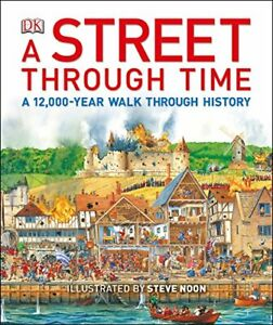 A Street Through Time: A 12,000-Year Walk Through History by Noon, Steve Book