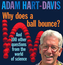 Why Does A Ball Bounce?: And 100 Other Questions From the Worlds of Science, Ada