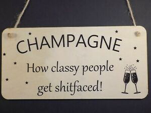 """""""Champagne - how classy people get shitfaced"""" Wooden hanging alcohol sign Plaque"""