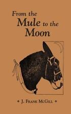 From the Mule to the Moon, , McGill, J. Frank, Very Good, 2014-02-21,