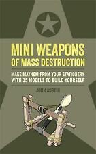 Mini Weapons of Mass Destruction: Make mayhem from your stationery with 35 models to build yourself by John Austin (Paperback, 2017)