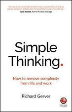 Simple Thinking: How to Remove Complexity from Life and Work by Gerver, Richard