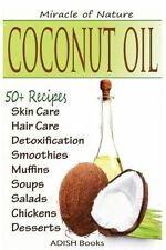 NEW Coconut Oil: The Amazing Coconut Oil Miracles: Simple Homemade Recipes for S