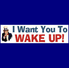 I WANT YOU TO WAKE UP!  Bumper Sticker   FREE S&H (BUY 2 GET 1 FREE)