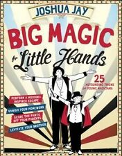 Big Magic for Little Hands:  25 Astounding Tricks for Young Magicians by Joshua Jay (Paperback, 2014)