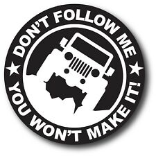 Don't Follow Me You Won't Make It Jeep Funny Vinyl Decal Sticker Truck Ford iPad