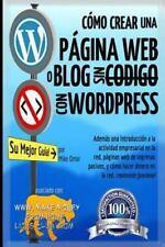 C�mo Crear una P�gina Web o Blog : Con WordPress, Sin C�digo, en Su Propio...