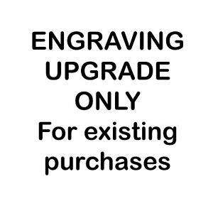 Engraving Upgrade - Pre Arranged ONLY!