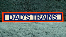 DAD'S TRAINS ALUMINUM SIGN 4 INCH X 24 INCH SINGLE SIDED