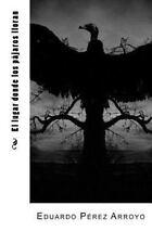 El Lugar Donde Los Pájaros Lloran by Eduardo Arroyo (2015, Paperback)