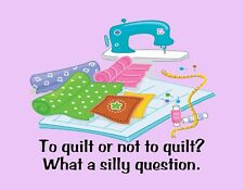 METAL REFRIGERATOR MAGNET To Quilt Not To Quilt Silly Question Quilting Sewing