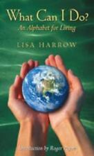 What Can I Do? : An Alphabet for Living by Lisa Harrow (2004, Paperback)