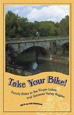 Take Your Bike! : Family Rides in the Finger Lakes and Genesee Valley Region...