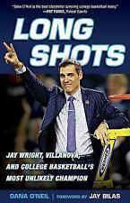 Long Shots: Jay Wright, Villanova, and College Basketballs Most Unlikely Champio