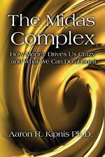 The Midas Complex: How Money Drives Us Crazy and What We Can Do about It (Paperb