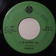 FABRICIO: Y Te Quiero Asi SER 45 latin OBSCURE 1973 unknown
