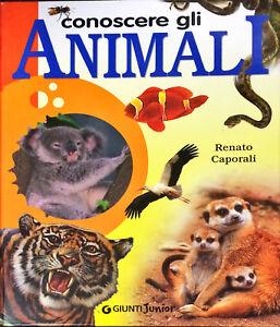 CONOSCERE GLI ANIMALI - RENATO CAPORALI - GIUNTI JUNIOR 2003