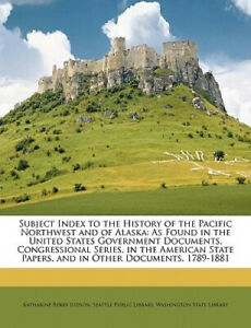 Subject Index to the History of the Pacific Northwest and of Alaska: As Found
